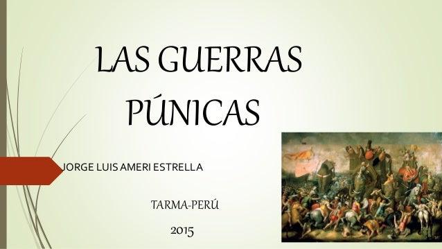 LAS GUERRAS PÚNICAS JORGE LUIS AMERI ESTRELLA TARMA-PERÚ 2015