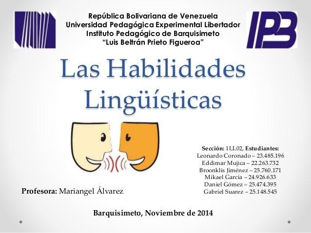 Las Habilidades Lingüísticas República Bolivariana de Venezuela Universidad Pedagógica Experimental Libertador Instituto P...
