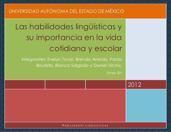 UNIVERSIDAD AUTÓNOMA DEL ESTADO DE MÉXICO  Las habilidades lingüísticas y     su importancia en la vida            cotidia...