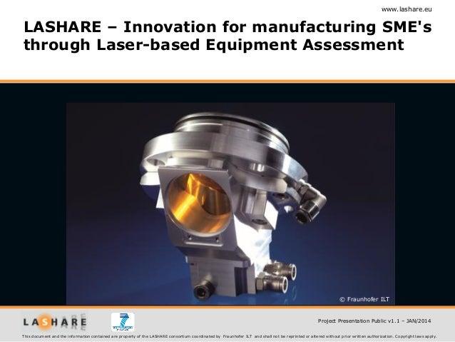 www.lashare.eu  LASHARE – Innovation for manufacturing SME's through Laser-based Equipment Assessment  © Fraunhofer ILT  P...