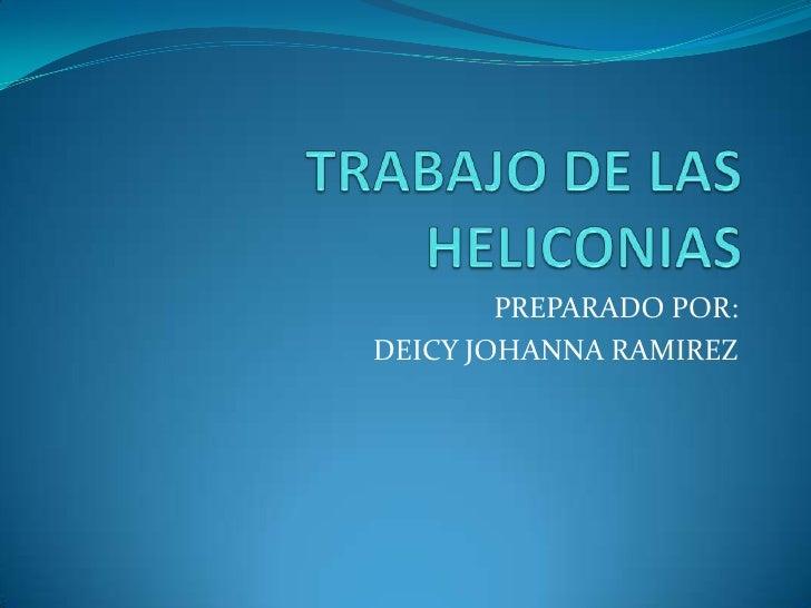TRABAJO DE LAS HELICONIAS<br />PREPARADO POR:<br />DEICY JOHANNA RAMIREZ<br />