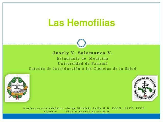 Las Hemofilias Jusely Y. Salamanca V. E s t u d i a n t e d e M e d i c i n a U n i v e r s i d a d d e P a n a m á C a t ...