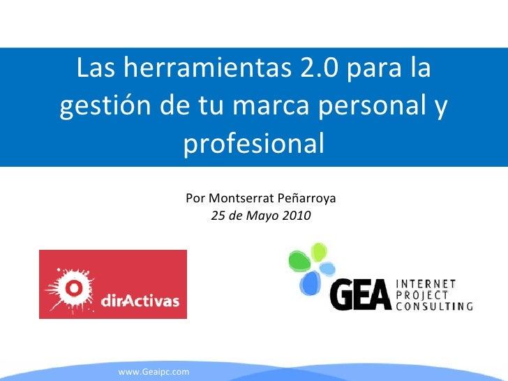 Por Montserrat Peñarroya 25 de Mayo 2010 Las herramientas 2.0 para la gestión de tu marca personal y profesional