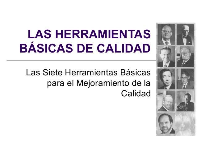 LAS HERRAMIENTASBÁSICAS DE CALIDADLas Siete Herramientas Básicas     para el Mejoramiento de la                       Cali...