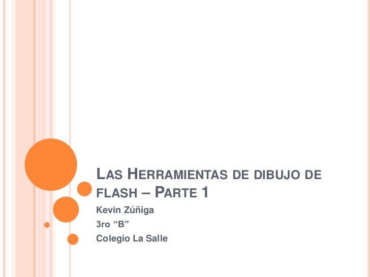 """LAS HERRAMIENTAS DE DIBUJO DEFLASH – PARTE 1Kevin Zúñiga3ro """"B""""Colegio La Salle"""