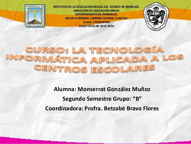 "Alumna: Monserrat González Muñoz Segundo Semestre Grupo: ""B"" Coordinadora: Profra. Betzabé Bravo Flores INSTITUTO DE LA ED..."