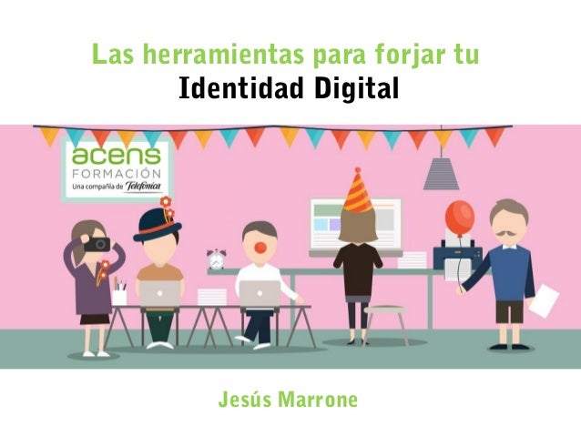 1 Las herramientas para forjar tu Identidad Digital Jesús Marrone