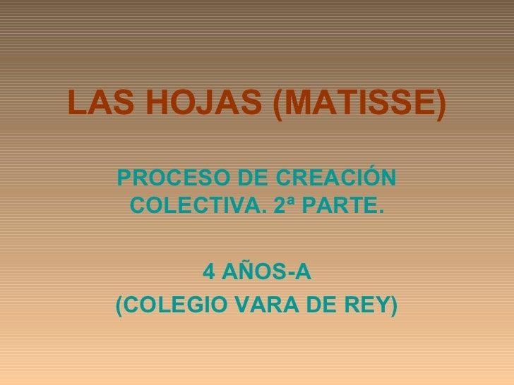 LAS HOJAS (MATISSE)  PROCESO DE CREACIÓN   COLECTIVA. 2ª PARTE.        4 AÑOS-A  (COLEGIO VARA DE REY)