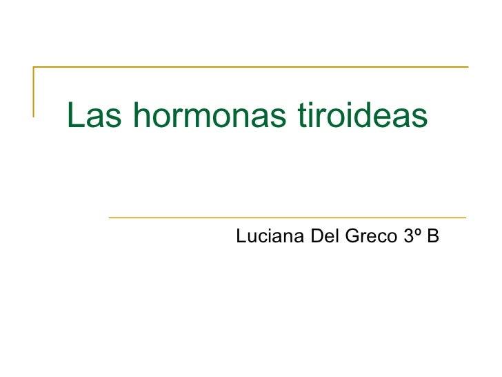 Las hormonas tiroideas          Luciana Del Greco 3º B