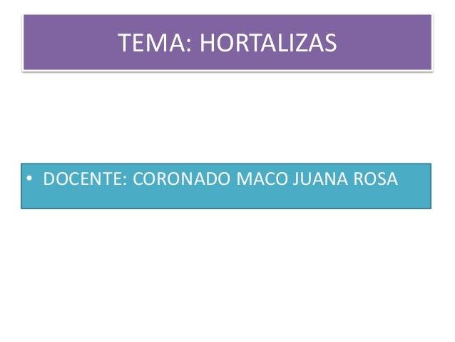 TEMA: HORTALIZAS • DOCENTE: CORONADO MACO JUANA ROSA