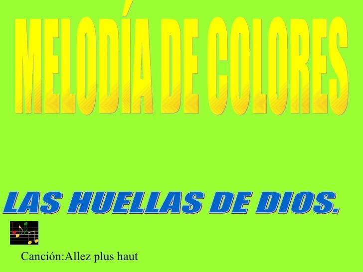 MELODÍA DE COLORES LAS HUELLAS DE DIOS. Canción:Allez plus haut