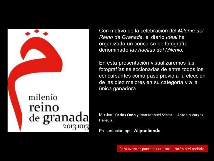 Con motivo de la celebración del  Milenio del Reino de Granada,  el diario  Ideal  ha organizado un concurso de fotografía...