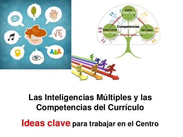 Las Inteligencias Múltiples y las Competencias del Currículo Ideas clave para trabajar en el Centro