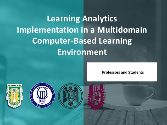 Learning Analytics Implementation in a Multidomain Computer-Based Learning Environment Professors and Students