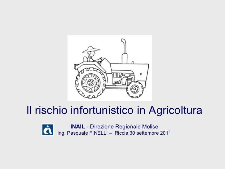 Il rischio infortunistico in Agricoltura INAIL  - Direzione Regionale Molise Ing. Pasquale FINELLI –  Riccia 30 settembre ...