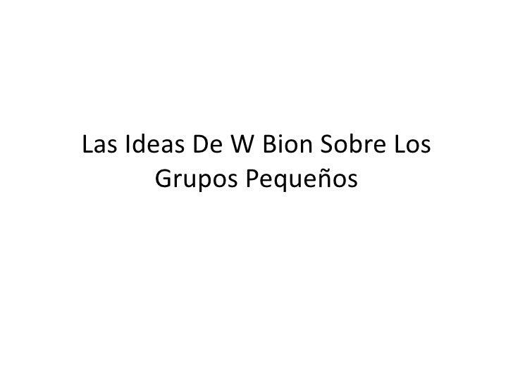 Las Ideas De W Bion Sobre Los       Grupos Pequeños