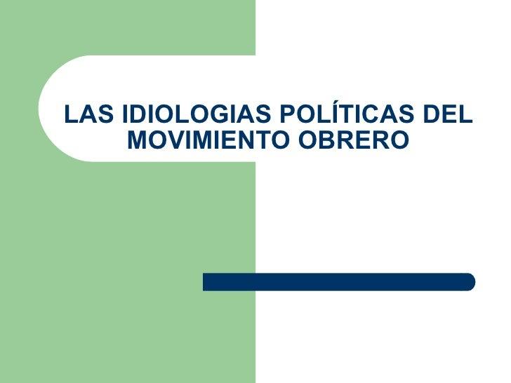 LAS IDIOLOGIAS POLÍTICAS DEL MOVIMIENTO OBRERO