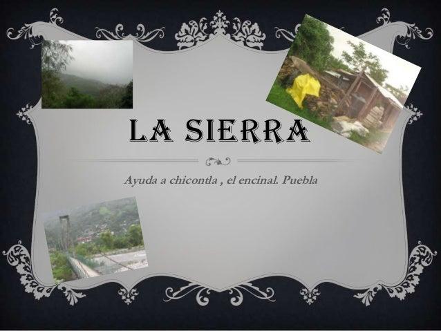 LA SIERRAAyuda a chicontla , el encinal. Puebla
