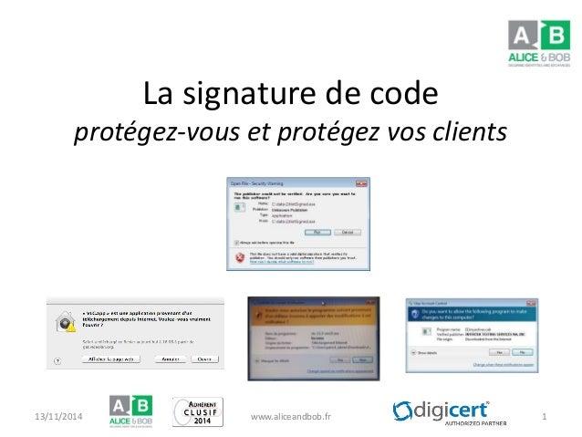 La signature de code protégez-vous et protégez vos clients 13/11/2014 www.aliceandbob.fr 1