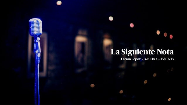 La Siguiente Nota Ferran López - IAB Chile - 13/07/16