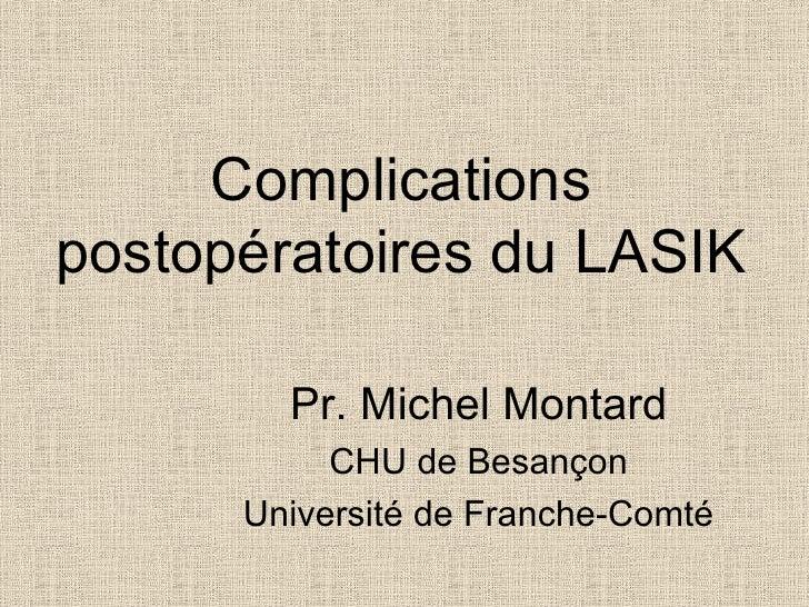 Complications postopératoires du LASIK Pr. Michel Montard CHU de Besançon Université de Franche-Comté