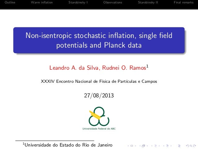 Outline  Warm inflation  Starobinsky I  Observations  Starobinsky II  Non-isentropic stochastic inflation, single field poten...