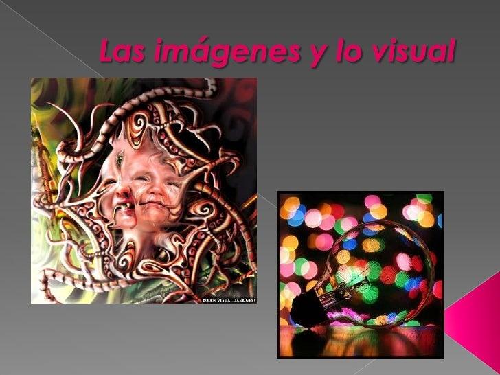 Las imágenes y lo visual<br />