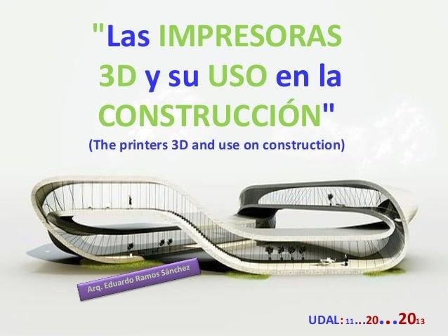 """""""Las IMPRESORAS 3D y su USO en la CONSTRUCCIÓN"""" (The printers 3D and use on construction)  ...20  UDAL: 11...20  13"""