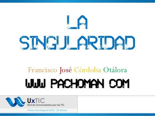 LaSingularidadFrancisco José Córdoba Otálorawww pachoman com