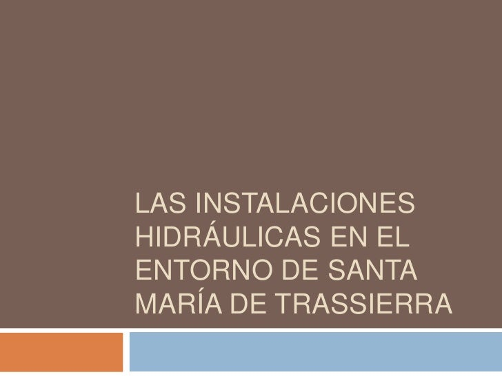 LAS INSTALACIONESHIDRÁULICAS EN ELENTORNO DE SANTAMARÍA DE TRASSIERRA