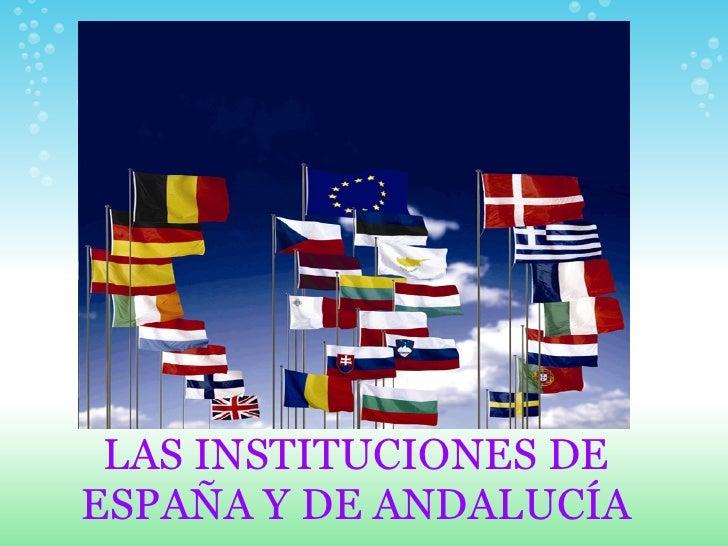 LAS INSTITUCIONES DE ESPAÑA Y DE ANDALUCÍA