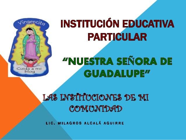 Las instituciones de mi comunidad  Cada distrito tiene sus instituciones que están al servicio de las personas que viven ...