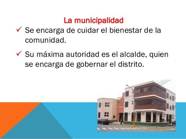  Funciones de la municipalidad:  Cuidado de los parques.  Limpieza de las calles y recojo de la basura.  Realiza matri...