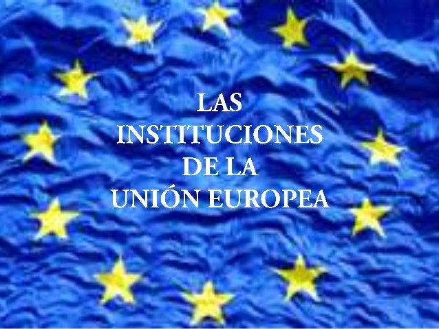 La Unión Europea cuenta con un conjunto de instituciones ordenadas a conseguir los objetivos que le vienen marcados desde ...