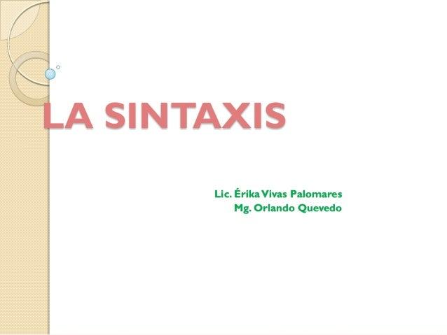 LA SINTAXIS Lic. ÉrikaVivas Palomares Mg. Orlando Quevedo