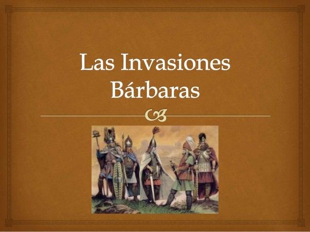   Los Bárbaros: 1. Fueron pueblos que habitaban fuera de las limes o fronteras del Imperio Romano. 2. Se clasificaban en...