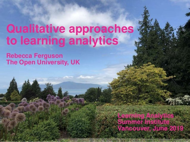 Qualitative approaches to learning analytics Rebecca Ferguson The Open University, UK Learning Analytics Summer Institute ...