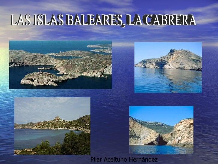 LAS ISLAS BALEARES, LA CABRERA Pilar Aceituno Hernández