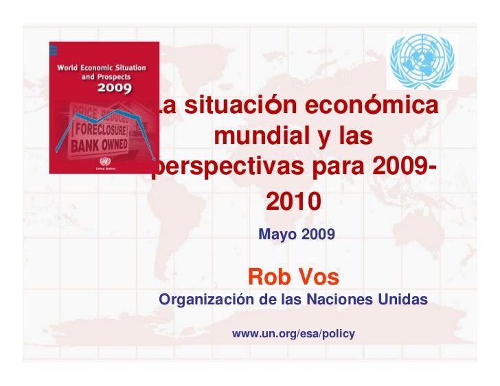 La situación económica           ó       ó       mundial y las perspectivas para 2009-           2010              Mayo 20...