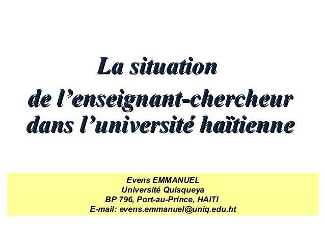 La situationLa situation de l'enseignant-chercheurde l'enseignant-chercheur dans l'université haïtiennedans l'université h...