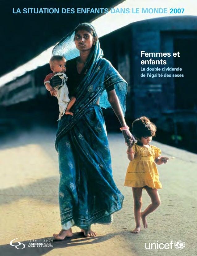 LA SITUATION DES ENFANTS DANS LE MONDE 2007  Femmes et  enfants  Le double dividende  de l'égalité des sexes