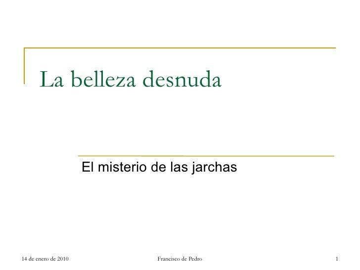 La belleza desnuda                         El misterio de las jarchas     14 de enero de 2010               Francisco de P...