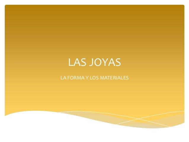 LAS JOYASLA FORMA Y LOS MATERIALES