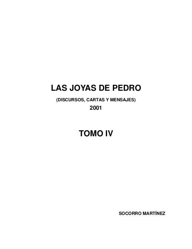 LAS JOYAS DE PEDRO (DISCURSOS, CARTAS Y MENSAJES) 2001 TOMO IV SOCORRO MARTÍNEZ