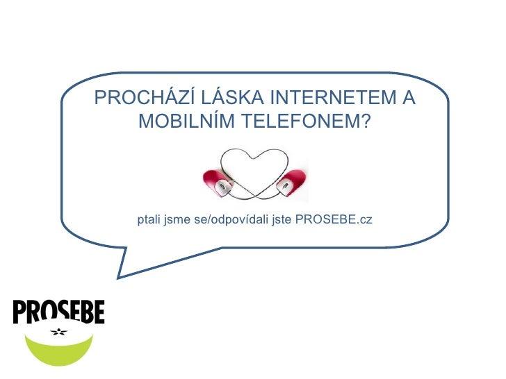 PROCHÁZÍ LÁSKA INTERNETEM A MOBILNÍM TELEFONEM? ptali jsme se/odpovídali jste PROSEBE.cz