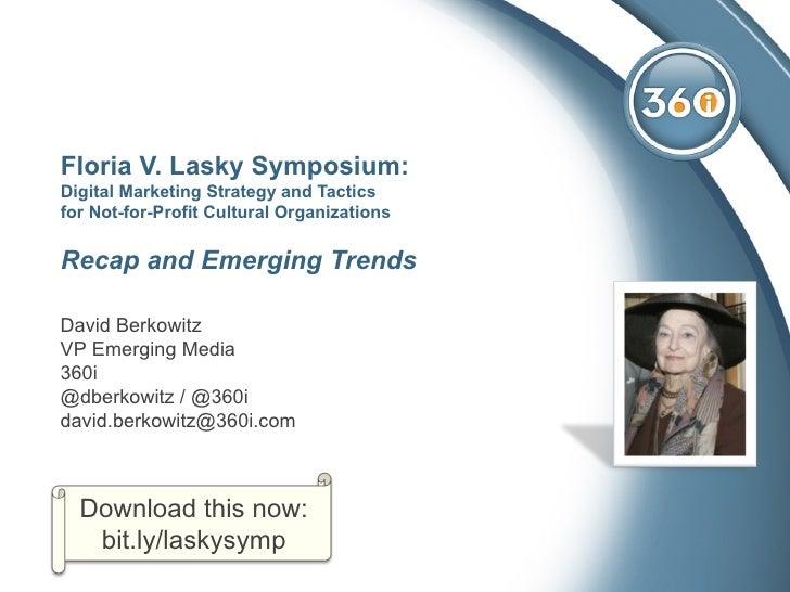 Floria V. Lasky Symposium:Digital Marketing Strategy and Tacticsfor Not-for-Profit Cultural OrganizationsRecap and Emergin...
