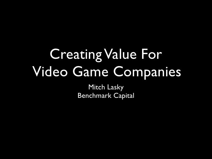 Creating Value For Video Game Companies          Mitch Lasky       Benchmark Capital