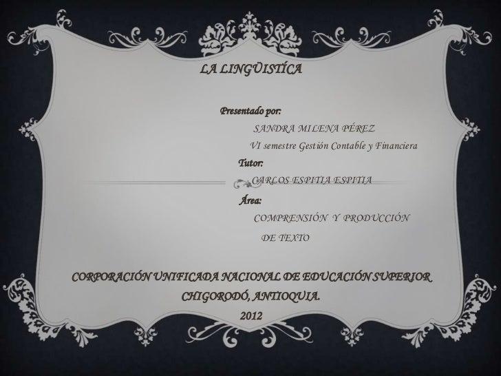 LA LINGÜISTÍCA                     Presentado por:                             SANDRA MILENA PÉREZ                        ...