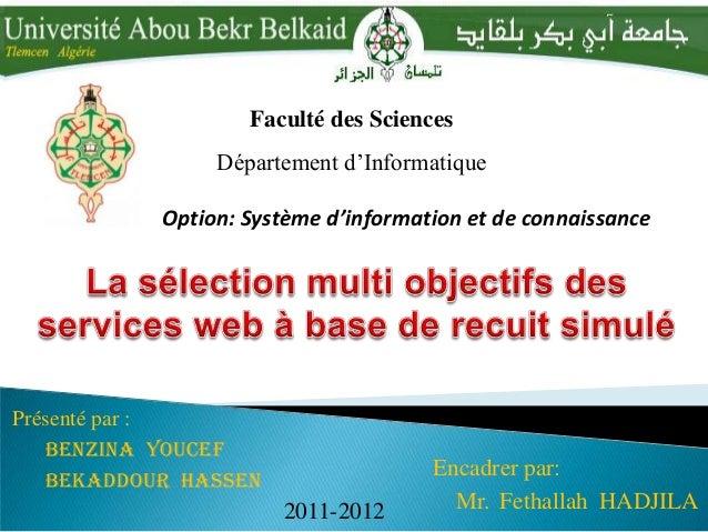 Faculté des SciencesDépartement d'InformatiquePrésenté par :Benzina YoucefBekaddour HassenEncadrer par:Mr. Fethallah HADJI...