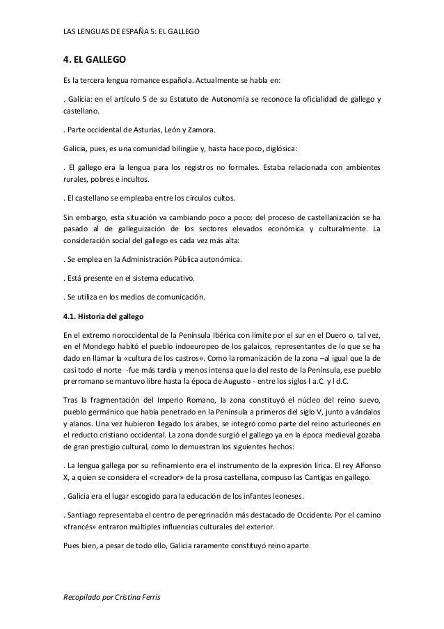 LAS LENGUAS DE ESPAÑA 5: EL GALLEGO  4. EL GALLEGO  Es la tercera lengua romance española. Actualmente se habla en:  . Gal...
